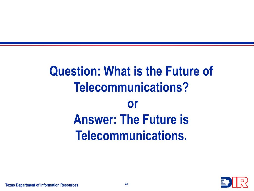 Question: What is the Future of Telecommunications?