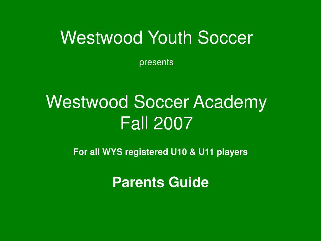 westwood youth soccer presents westwood soccer academy fall 2007 l.