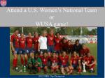 attend a u s women s national team or wusa game