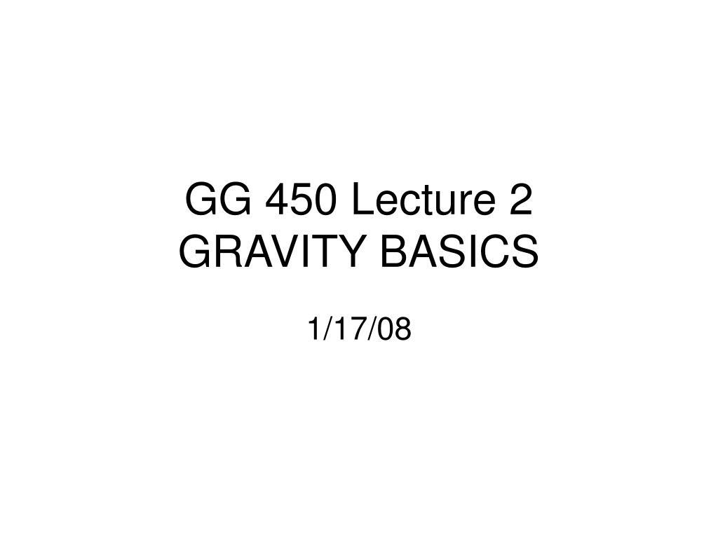 gg 450 lecture 2 gravity basics l.
