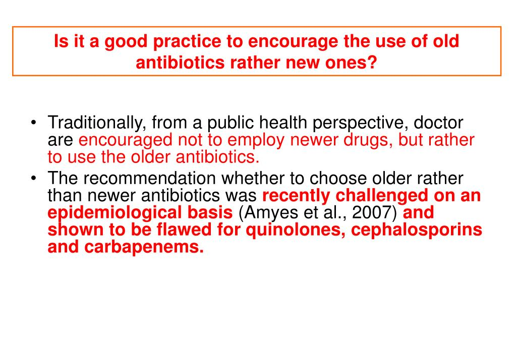 Is it a good practice to encourage the use of old antibiotics rather new ones?