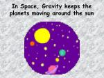 in space gravity keeps the planets moving around the sun