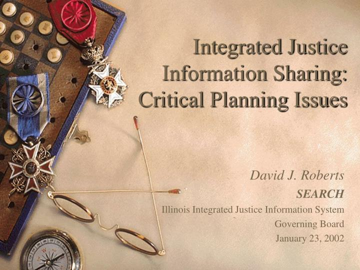 integrated justice information sharing critical planning issues n.