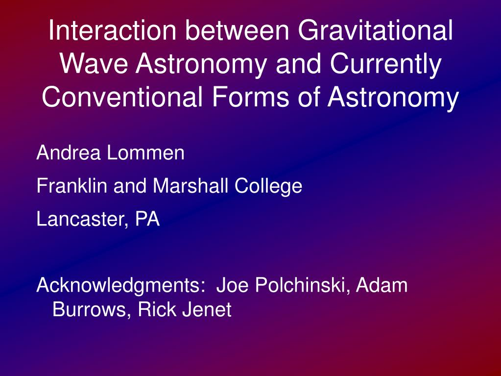 interaction between gravitational wave astronomy and currently conventional forms of astronomy l.