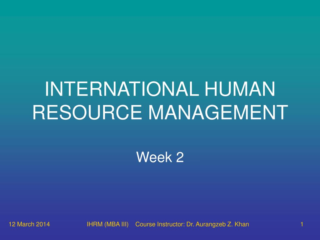 the enduring context of ihrm Chapter 1 introduction:the enduring context of ihrm three approaches to ihrm cross-cultural management comparative hrm and industrial relations hrm in multinational firms interrelationships between approaches to the field the general field.