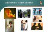a lifetime of health benefits