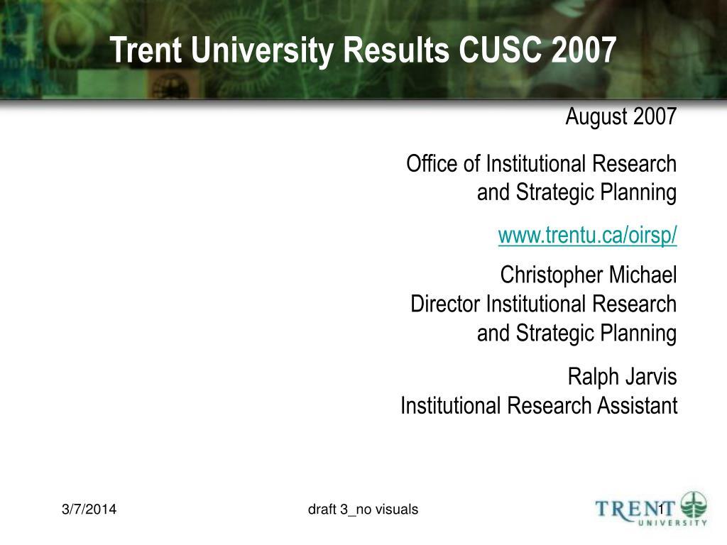 trent university results cusc 2007 l.