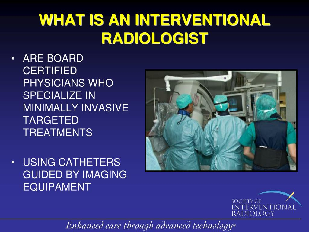 WHAT IS AN INTERVENTIONAL RADIOLOGIST
