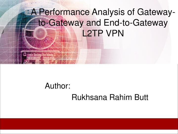a performance analysis of gateway to gateway and end to gateway l2tp vpn n.