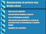 denaturation of protein may brings about