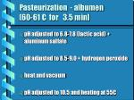 pasteurization albumen 60 61 c for 3 5 min