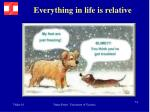 everything in life is relative