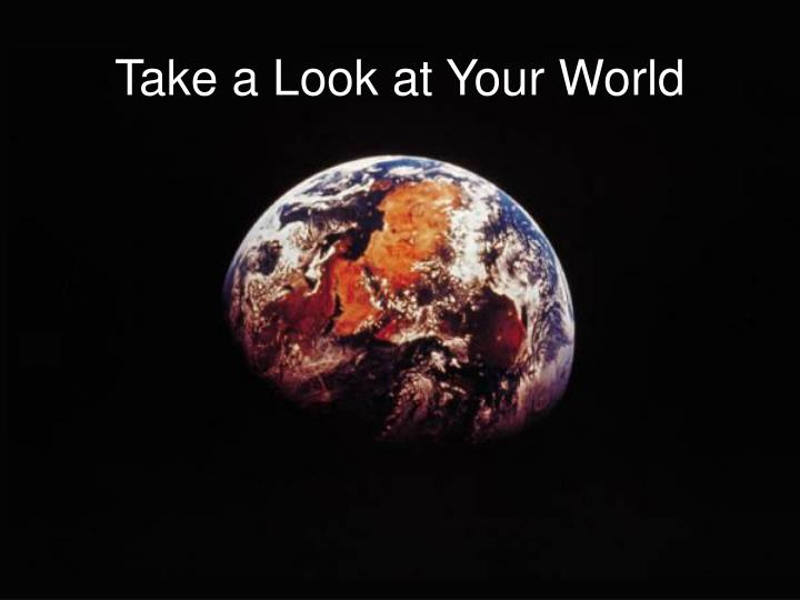 take a look at your world n.