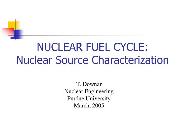 nuclear fuel cycle nuclear source characterization n.