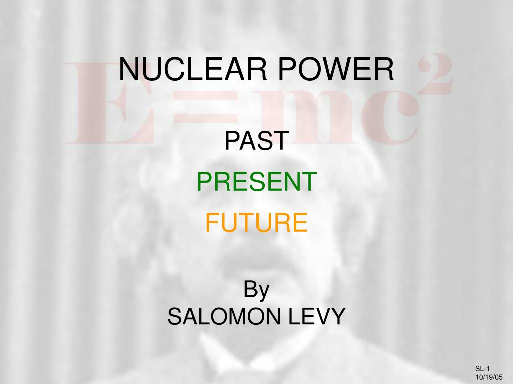 nuclear power past present future by salomon levy l.