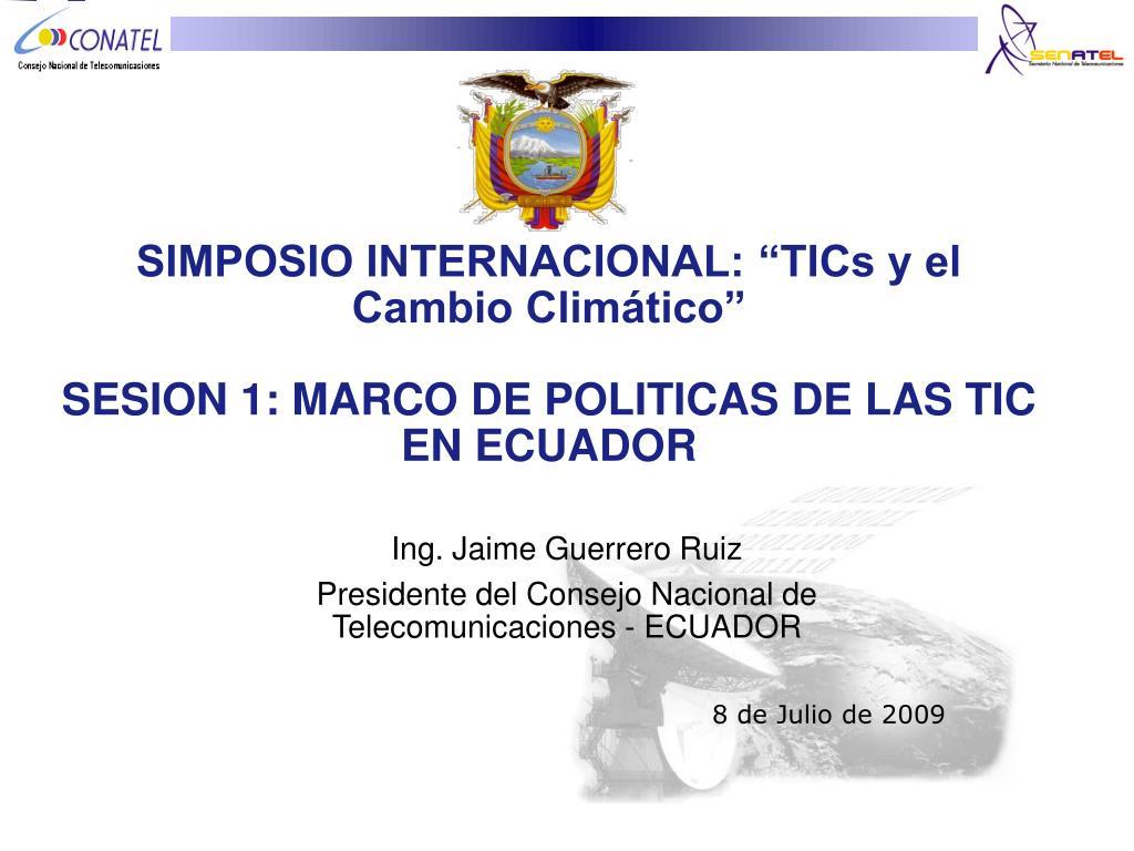 simposio internacional tics y el cambio clim tico sesion 1 marco de politicas de las tic en ecuador l.