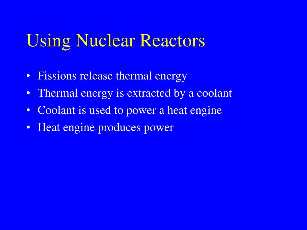 Using Nuclear Reactors
