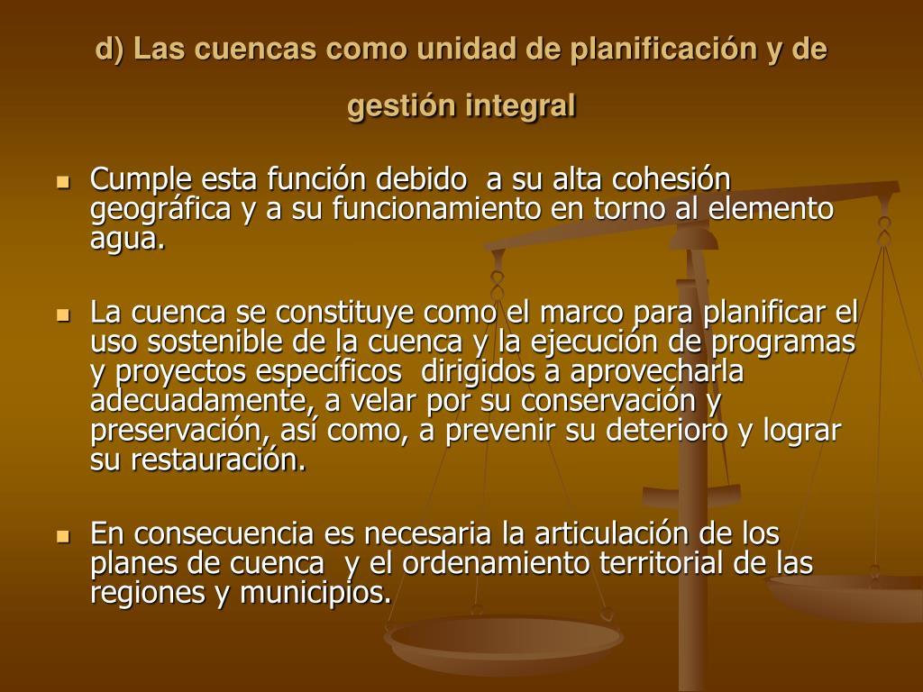d) Las cuencas como unidad de planificación y de gestión integral