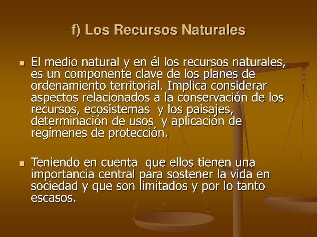 f) Los Recursos Naturales