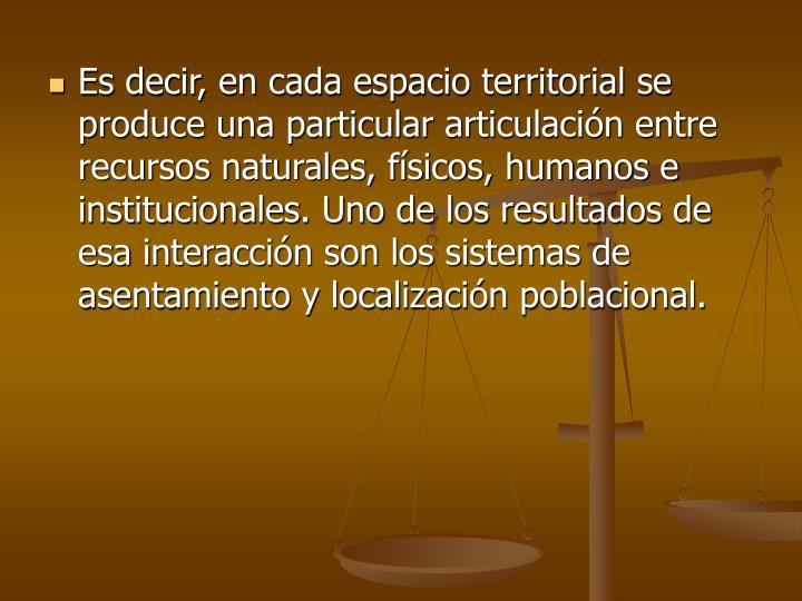 Es decir, en cada espacio territorial se produce una particular articulación entre recursos natural...