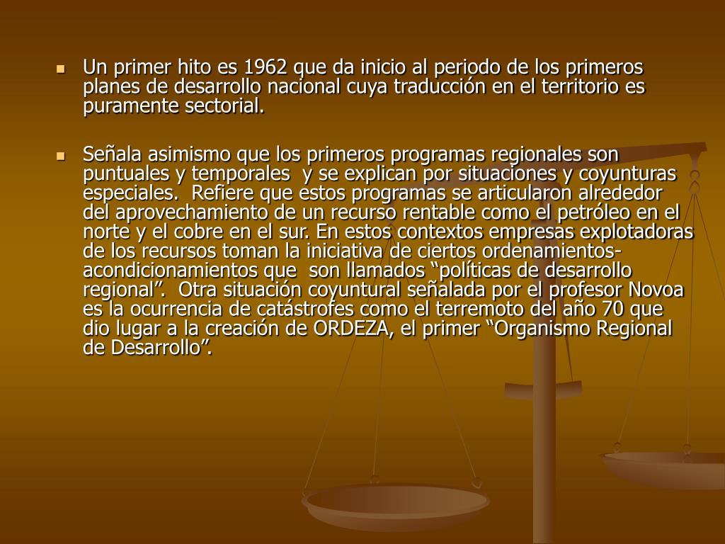 Un primer hito es 1962 que da inicio al periodo de los primeros planes de desarrollo nacional cuya traducción en el territorio es puramente sectorial.