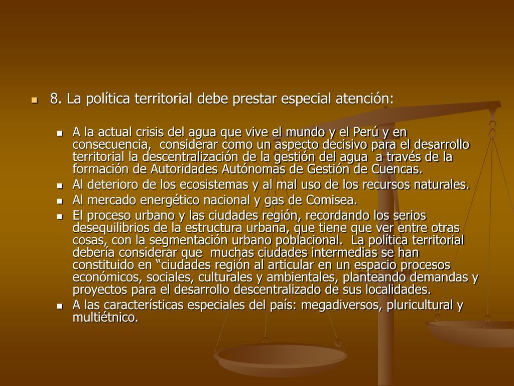 8. La política territorial debe prestar especial atención: