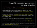 some 20 countries have sought nuclear weapons