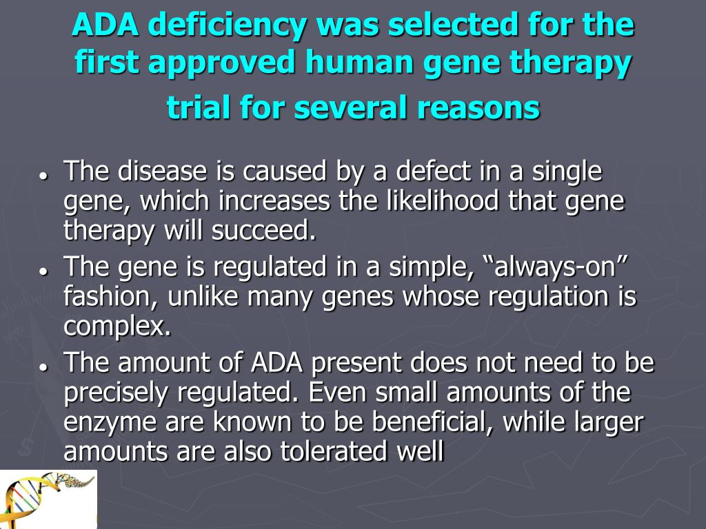 ADA deficiency was selected for the first approved human gene therapy trial for several reasons