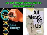 do not forget genes can be unpredictable
