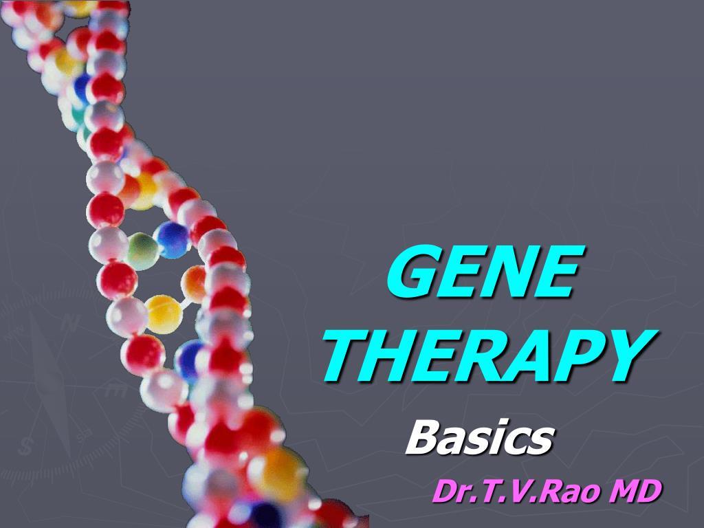 gene therapy basics dr t v rao md l.