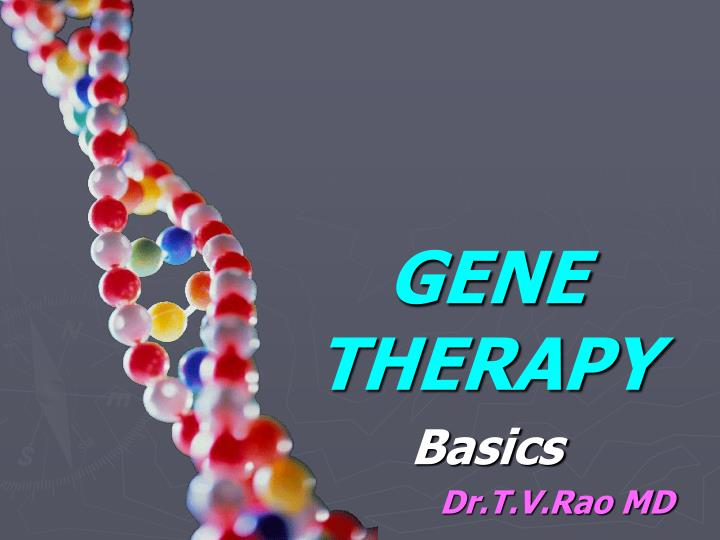 Gene therapy basics dr t v rao md