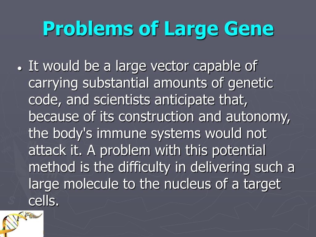 Problems of Large Gene