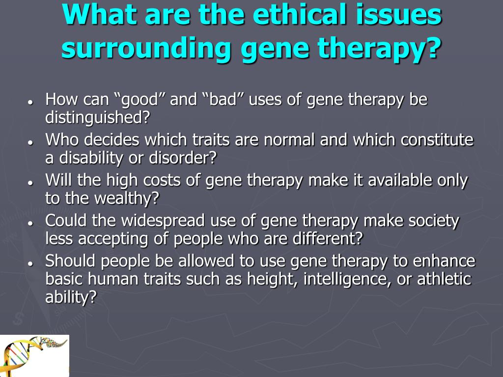 What are the ethical issues surrounding gene therapy?