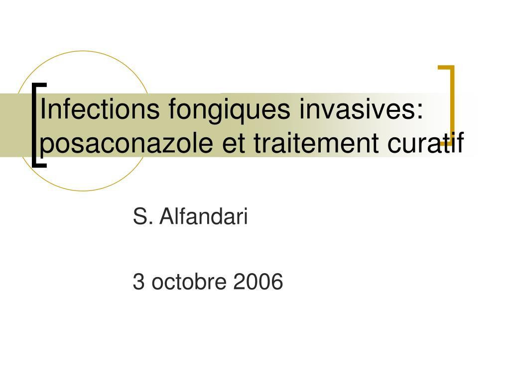 infections fongiques invasives posaconazole et traitement curatif l.