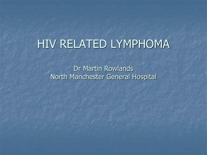 hiv related lymphoma dr martin rowlands north manchester general hospital n.