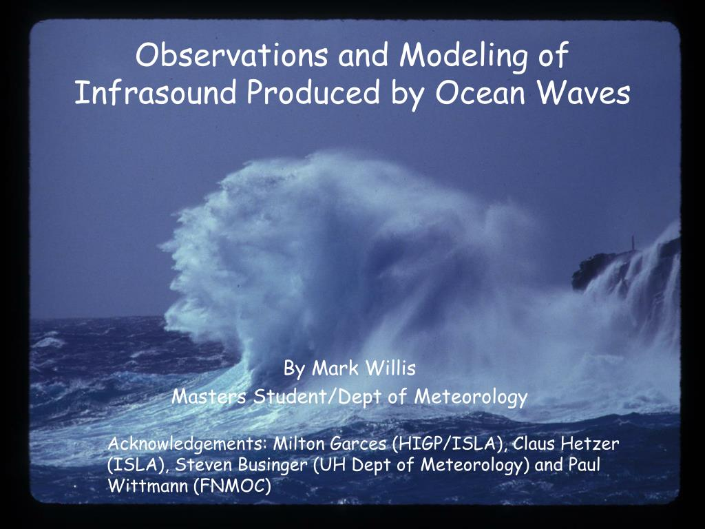 observations and modeling of infrasound produced by ocean waves l.