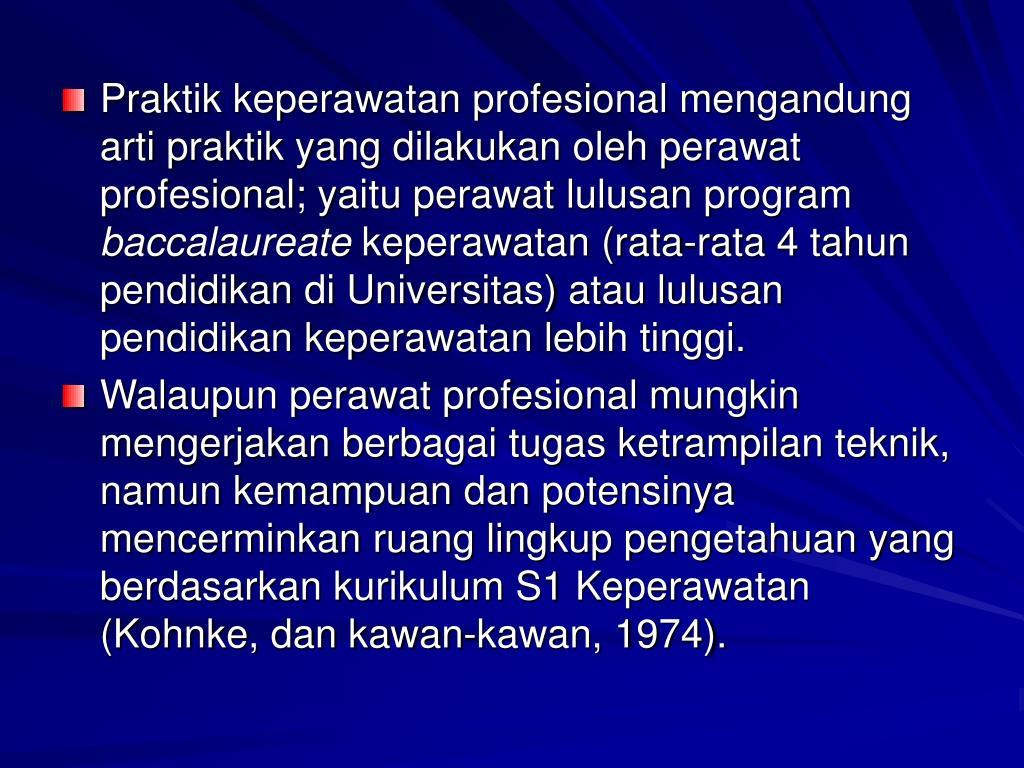 Praktik keperawatan profesional mengandung arti praktik yang dilakukan oleh perawat profesional; yaitu perawat lulusan program
