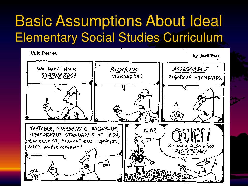 Basic Assumptions About Ideal