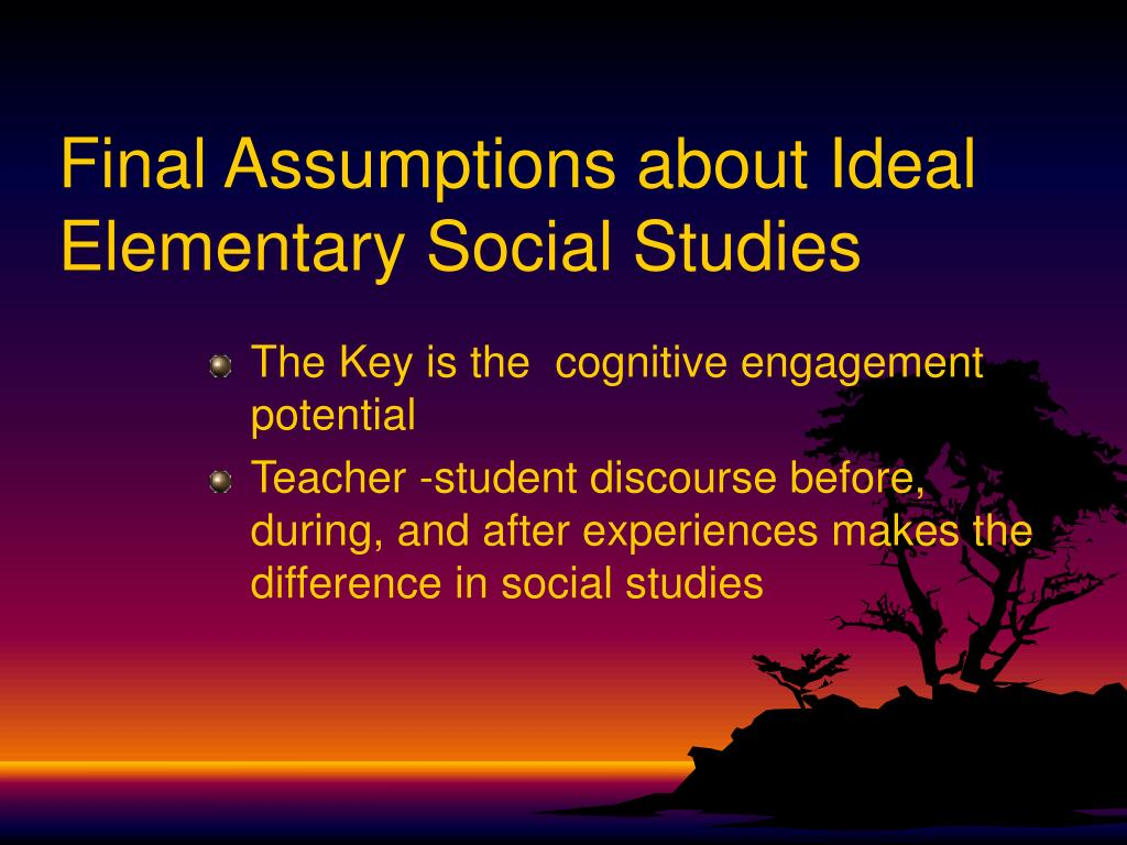 Final Assumptions about Ideal Elementary Social Studies