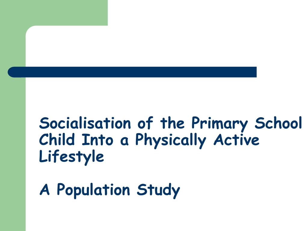 socialisation of the primary school child into a physically active lifestyle a population study l.