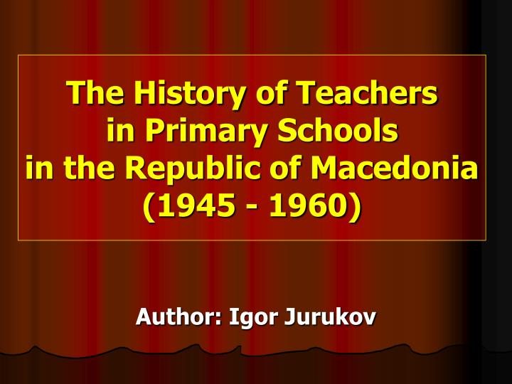 the history of teachers in pr i m a r y schools in the republic of macedonia 1945 1960 n.