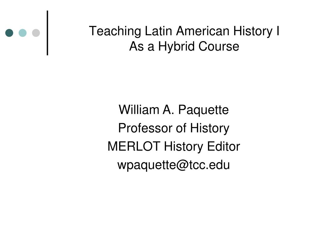 teaching latin american history i as a hybrid course l.