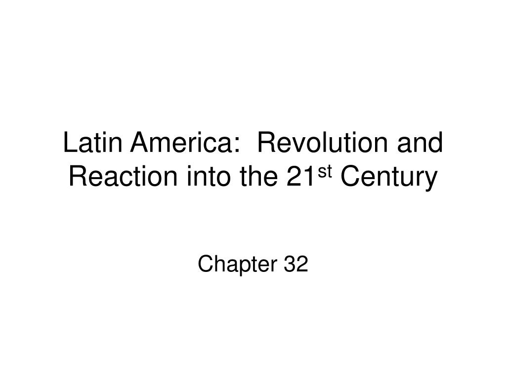 latin america revolution and reaction into the 21 st century l.