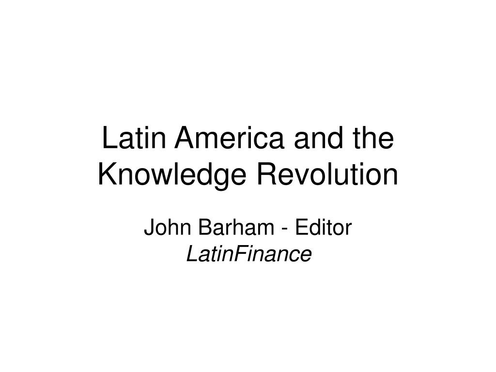 latin america and the knowledge revolution l.