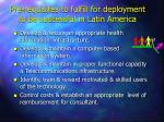 pre requisites to fulfill for deployment to be successful in latin america