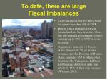 to date there are large fiscal imbalances