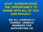 goot acknowledge the opportunity to share with all of you our project