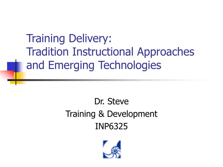 Training delivery tradition instructional approaches and emerging technologies
