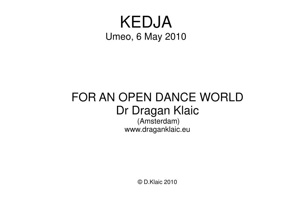 for an open dance world dr dragan klaic amsterdam www draganklaic eu d klaic 2010 l.