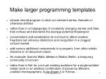 make larger programming templates
